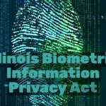BIPA Illinois' Biometric Information Privacy Act