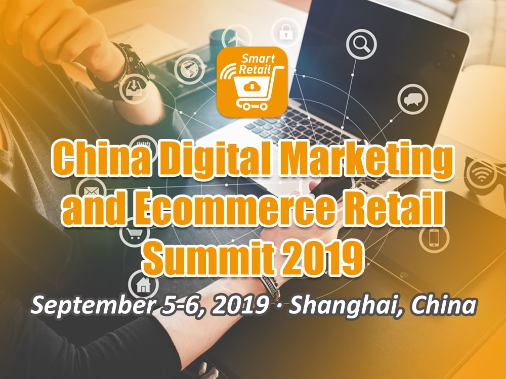 China Digital Marketing and Ecommerce Retail Summit 2019