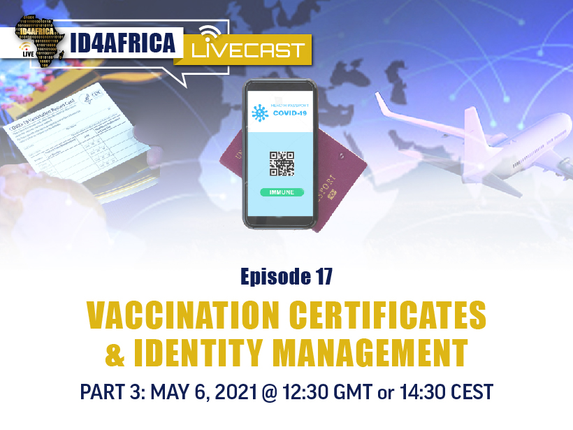 ID4Africa Livecast – Vaccination Certificates & Identity Management (Part 3)