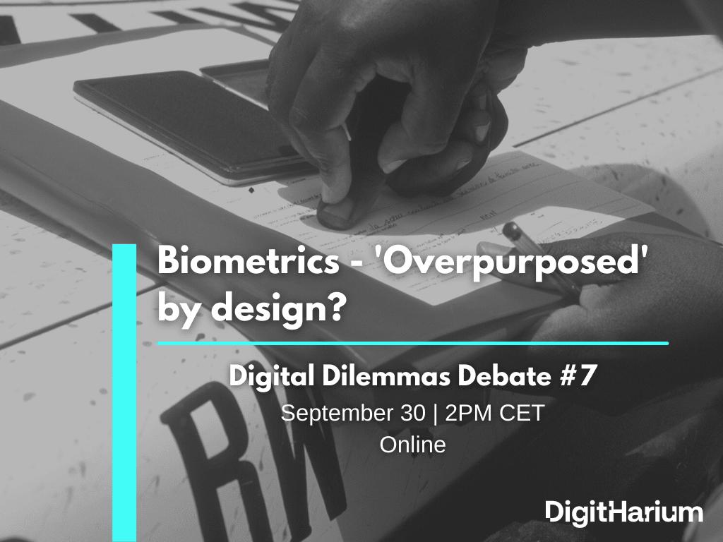 Digital Dilemmas Debate: Biometrics – 'Overpurposed' by design?